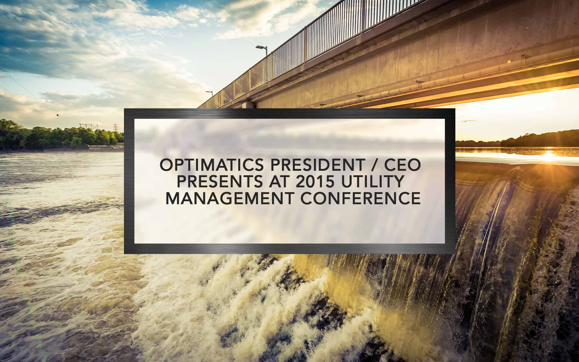 Optimatics President / CEO presents at 2015 Utility Management conference