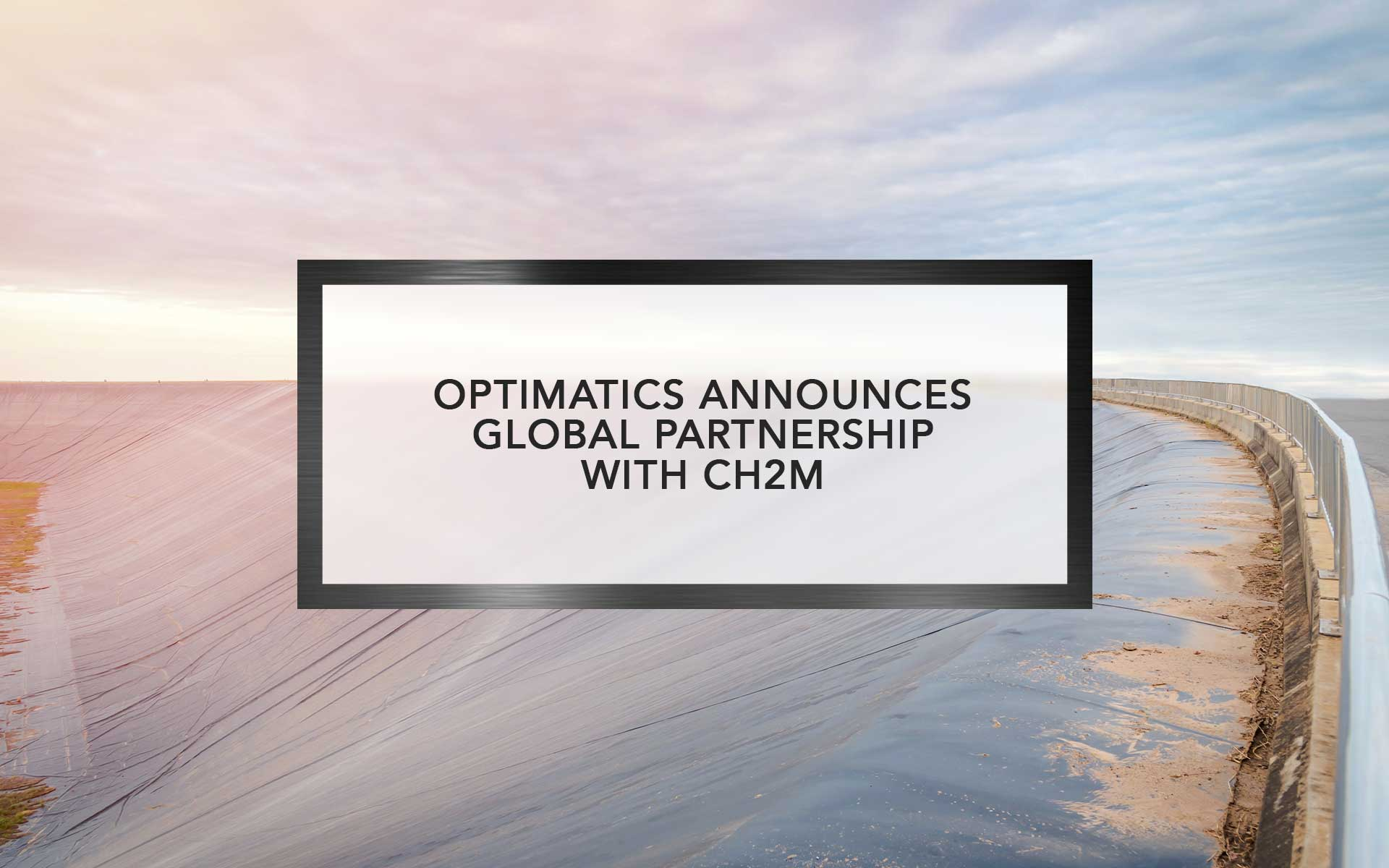 Optimatics Announces Global Partnership with CH2M