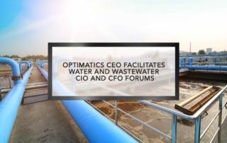 Optimatics CEO Facilitates Water & Wastewater CIO and CFO Forums