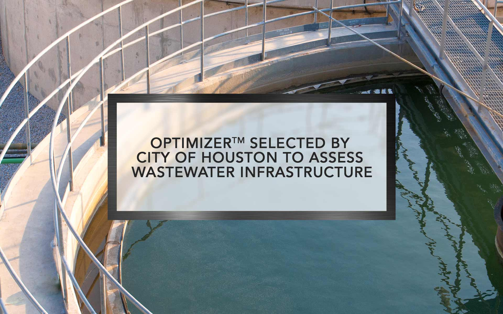 Optimizer selected by City of Houston to assess Wastewater Infrastructure