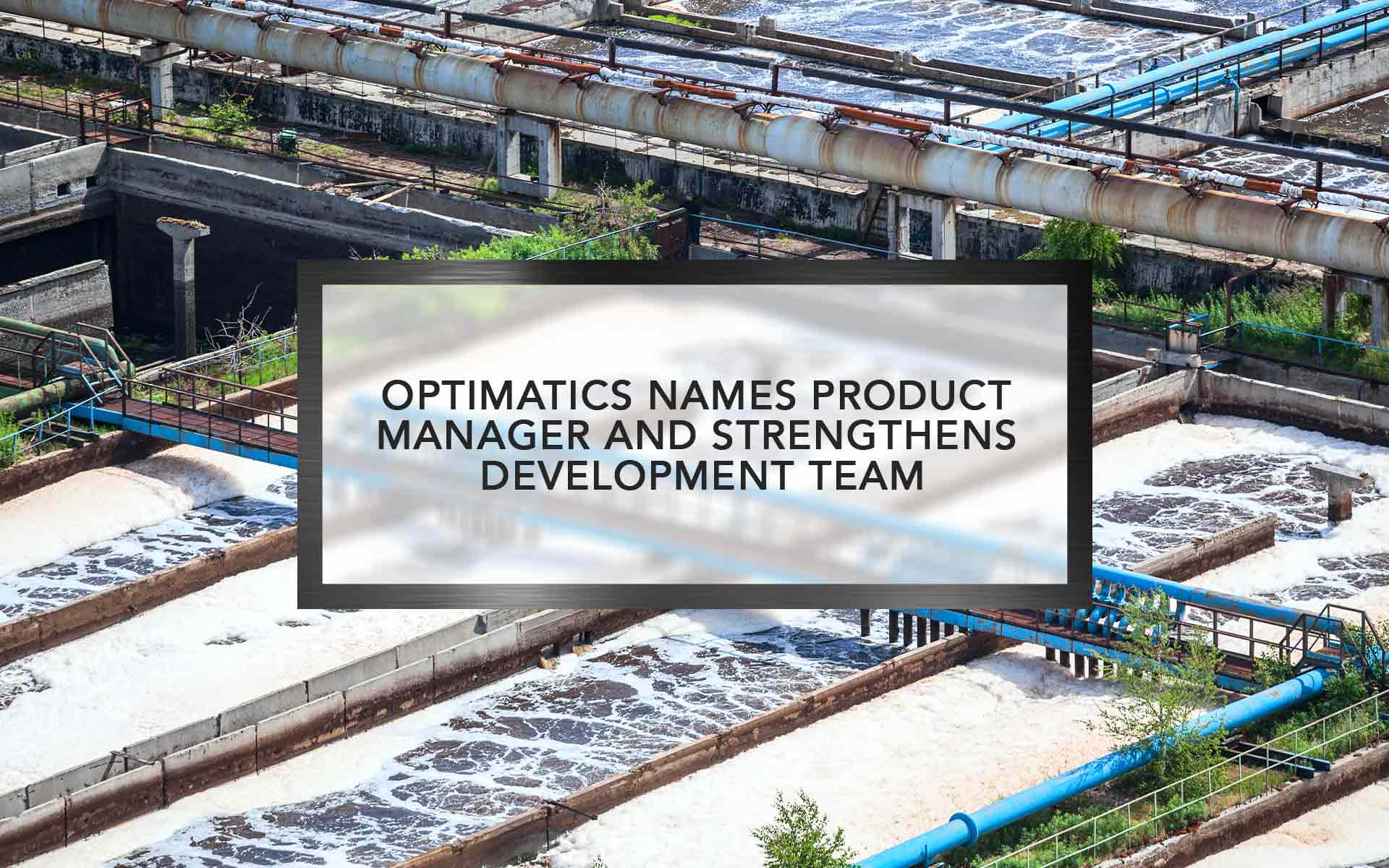 Optimatics names product manager and strengthens development team