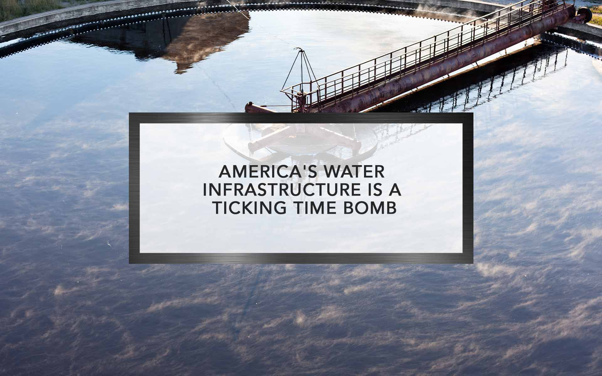 America's Water Infrastructure is a Ticking Time Bomb