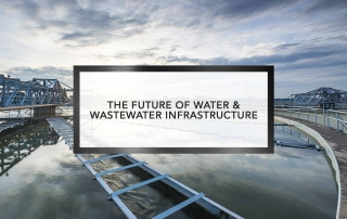 The Future of Water and Wastewater Infrastructure