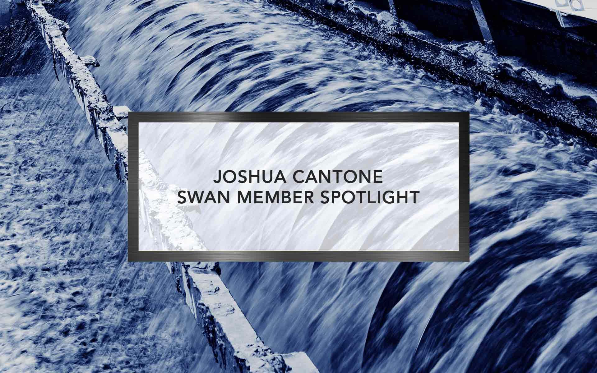 Joshua Cantone   SWAN Member Spotlight